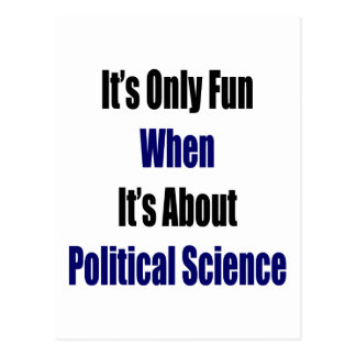 It s Only Fun When It s About Political Science Postcard