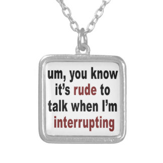 It s Rude to Talk Necklaces