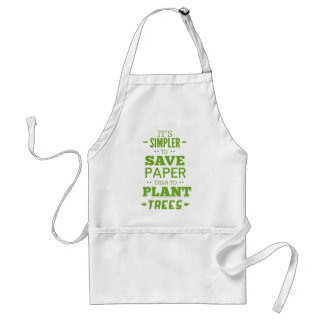 It's Simpler To Save Paper Than To Plant Trees Adult Apron