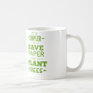 It's Simpler To Save Paper Than To Plant Trees Coffee Mug