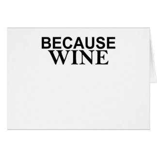 It s sort of the answer to everything BECAUSE WINE Greeting Card
