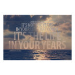 """""""It's the life in your years"""" Quote Poster"""