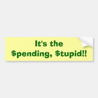 It s the Spending Stupid Bumper Sticker