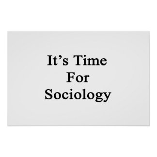 It s Time For Sociology Poster