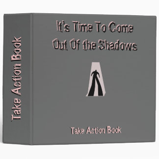 IT'S TIME TO COME OUT OF THE SHADOWS BINDER