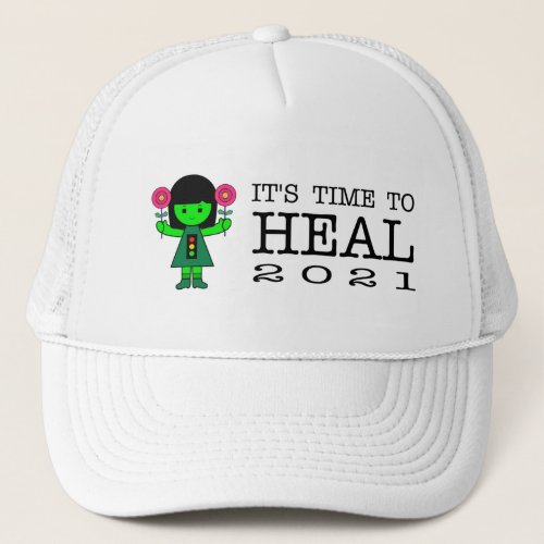 Itâs Time to Heal 2021 Trucker Hat