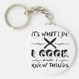 It's What I Do I Cook And I Know Things Keychain