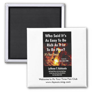 IT' S YOUR TIME, Welcome... - Customized 2 Inch Square Magnet