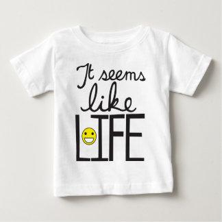 It Seems Like Life Baby T-Shirt