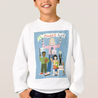 It shouldn't hurt to be a child sweatshirt