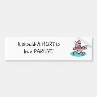 It Shouldn't HURT to be a PARENT Bumper Stickers
