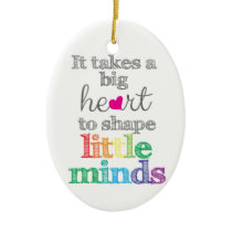 It takes a BIG HEART to Shape Little Mind ornament