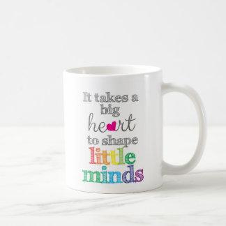 It takes a BIG HEART to Shape Little Minds-Mug Coffee Mug