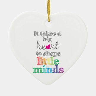 It takes a BIG HEART to Shape Little Minds-ornamen Ceramic Ornament