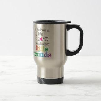 It takes a BIG HEART to Shape Little Travel mug