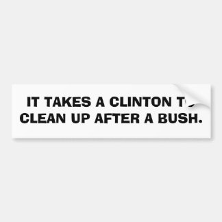 IT TAKES A CLINTON TO CLEAN UP AFTER A BUSH. BUMPER STICKER