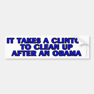 It takes a Clinton to clean up after an Obama Bumper Sticker