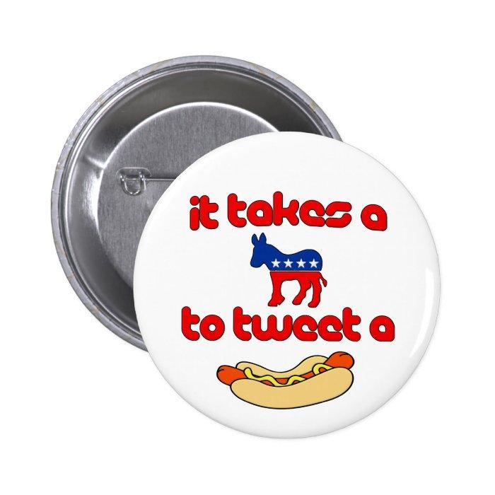 It Takes a Jackass (Democrat) To Tweet A Weiner Pinback Button