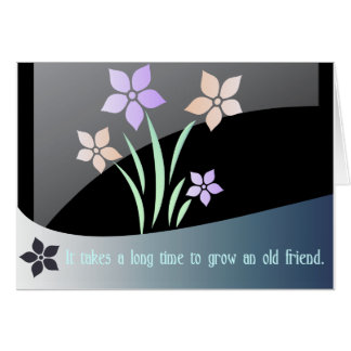 It takes a long time to grow an old friend card