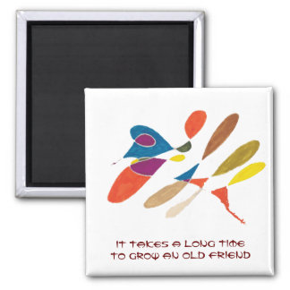 It Takes a Long Time to Grow an Old Friend 2 Inch Square Magnet