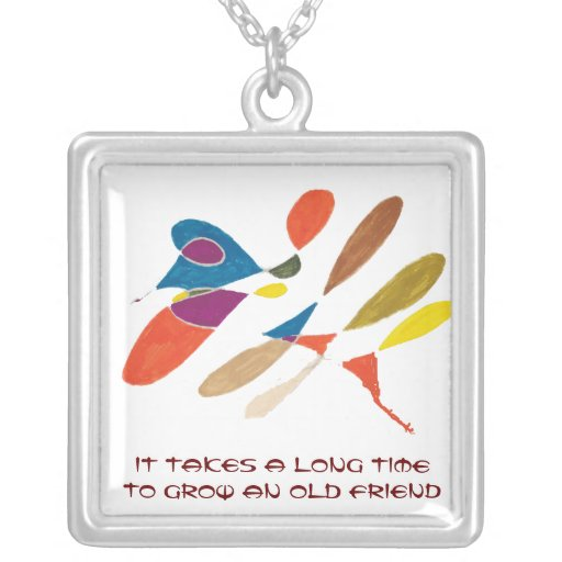 It Takes a Long Time to Grow an Old Friend Custom Jewelry