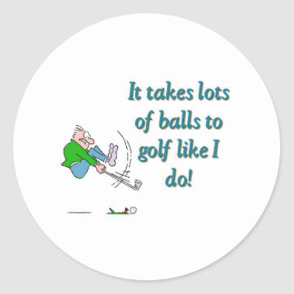 It takes a lot of balls to golf like I do Classic Round Sticker