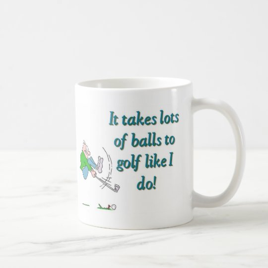 It takes a lot of balls to golf like I do Coffee Mug