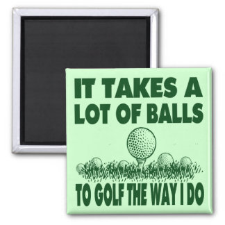 IT TAKES A LOT OF BALLS TO GOLF LIKE I DO 2 INCH SQUARE MAGNET