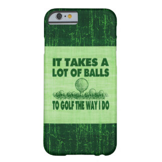 It Takes A Lot of Balls To Golf The Way I Do Barely There iPhone 6 Case