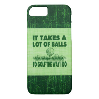 It Takes A Lot of Balls To Golf The Way I Do iPhone 8/7 Case