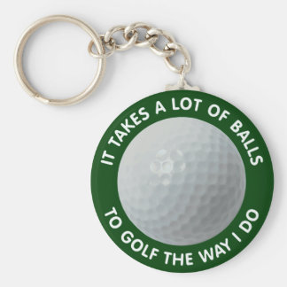 It Takes A Lot Of Balls To Golf The Way I Do Keychain