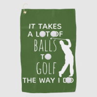 It Takes a Lot of Balls To Golf Way I Do Golfer Golf Towel