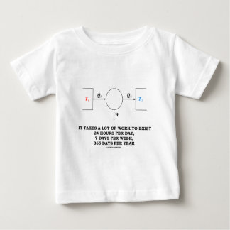 It Takes A Lot Of Work To Exist (Thermodynamics) Baby T-Shirt