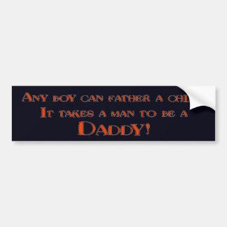It Takes A Man To be A Daddy Bumper Sticker