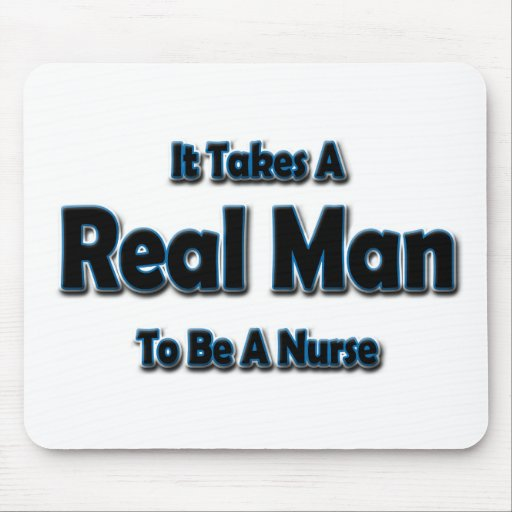 It Takes a Real Man To Be a Nurse Mouse Pads
