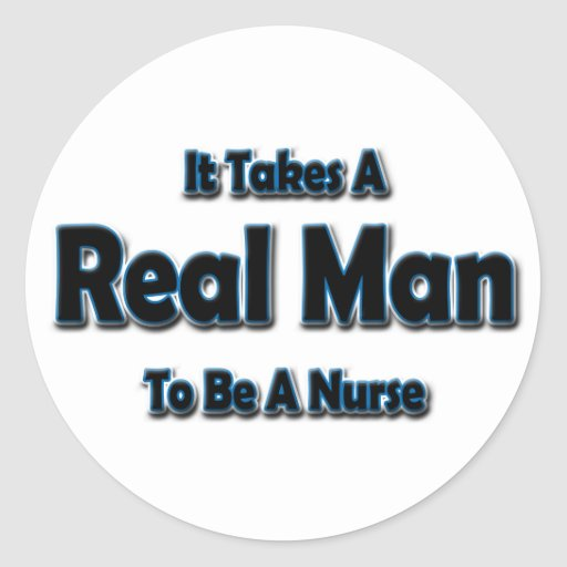 It Takes a Real Man To Be a Nurse Round Stickers