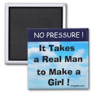 It Takes a Real Man to Make a Girl Refrigerator Magnets