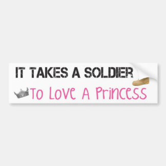 It Takes A Soldier To Love A Princess Bumper Sticker