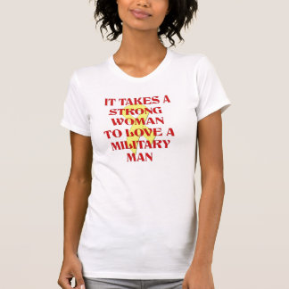 It takes a strong woman to love a military man T-Shirt