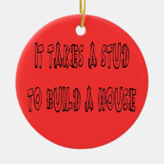 It Takes A Stud To Build A House Christmas Ornamen Ceramic Ornament