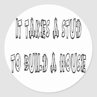 It Takes A Stud To Build A House Classic Round Sticker