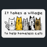 "It Takes A Village To Help Homeless Cats Magnet<br><div class=""desc"">A row of cute multi-color cartoon cats look out at the viewer,  with text reading,  &quot;It takes a village to help homeless cats&quot;,  on white background.</div>"