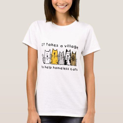 It Takes a Village to Help Homeless Cats T_Shirt