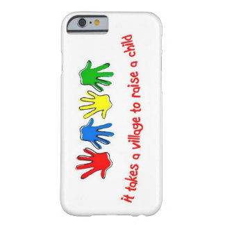 It Takes a Village To Raise A Child Barely There iPhone 6 Case