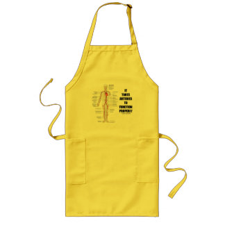 It Takes Arteries To Function Properly (Artery) Long Apron