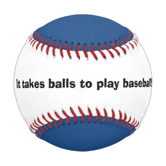"""It Takes Balls""...Baseball Baseball"
