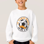 It takes Balls to be a DAD (Soccer ball) Sweatshirt