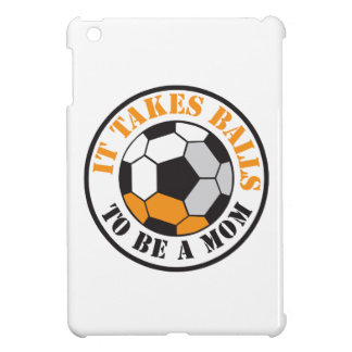 It takes BALLS to be a MOM (soccer football ball) Case For The iPad Mini