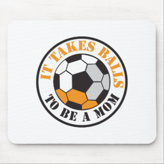 It takes BALLS to be a MOM (soccer football ball) Mouse Pad