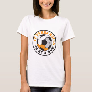 It takes BALLS to be a MOM (soccer football ball) T-Shirt
